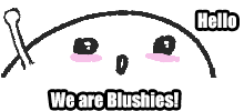 Home of Blushies & friends (づ。◕‿‿◕。)づ